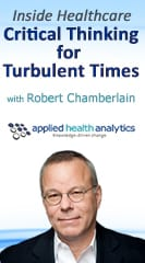 Inside Healthcare: Critical Thinking for Turbulent Times