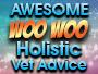 Awesome WooWoo Holistic Vet Advice